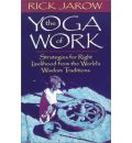 The Yoga of Work: Strategies for Right Livelihood from the World Wisdom Traditions
