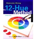 Watercolour Mixing: The 12-hue Method - Getting the Wow Effect in Your Painting