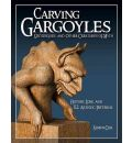 Carving Gargoyles, Grotesques and Other Creatures of Myth: History, Lore, and 12 Artistic Patterns