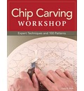 Chip Carving Workshop: Expert Techniques and 100 Patterns
