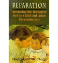 Reparation: Restoring the Damaged Self in Child and Adult Psychotherapy