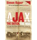 Ajax, the Dutch, the War: The Strange Tale of Soccer During Europe's Darkest Hour