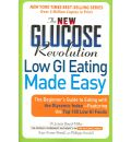 The New Glucose Revolution Low GI Eating Made Easy: The Beginner's Guide to Eating with the Glycemic Index - Featuring the Top 100 Low GI Foods