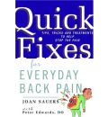 Quick Fixes for Everyday Back Pain: Tips, Tricks and Treatments to Help Stop the Pain