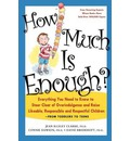 How Much is Enough: Everything You Need to Know to Steer Clear of Overindulgence and Raise Likeable, Responsible and Respectful Children