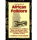 A Treasury of African Folklore: The Oral Literature, Traditions, Myths, Legends, Epics, Tales, Recollections, Wisdom, Sayings and Humor of Africa