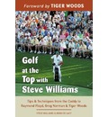 Golf at the Top with Steve Williams: Tips & Techniques from the Caddy to Raymond Floyd, Greg Norman, & Tiger Woods