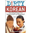 "Dirty Korean: Everyday Slang from ""What's Up?"" to ""f* %% off!"""