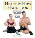 Healthy Hips Handbook: Exercises for Treating and Preventing Common Hip Joint Injuries