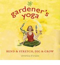 Gardener's Yoga: Bend & Stretch, Did & Grow