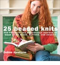 25 Beaded Knits: Fun Projects and Fashionable Designs to Wear Using Beads, Buttons, and Sequins