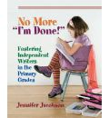 "No More """"I'm Done!: Fostering Independent Writers in the Primary Grades"