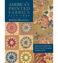 America's Printed Fabrics 1770-1890: 8 Reproduction Quilt Projects - Historic Notes and Photographs - Dating Your Quilt