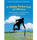 Happy Pocket Full Of Money: Infinite Wealth and Abundance in the Here and Now