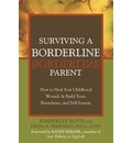 Surviving a Borderline Parent: How to Heal Your Childhood Wounds and Build Trust, Boundaries and Self-esteem