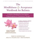 The Mindfulness and Acceptance Workbook for Bulimia: A Guide to Breaking Free from Anxiety, Phobias, and Worry Using Acceptance and Commitment Therapy