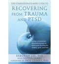 The Compassionate-mind Guide to Recovering from Trauma and PTSD: Using Compassion-Focused Therapy to Overcome Flashbacks, Shame, Guilt, and Fear
