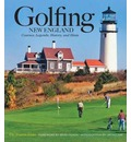 Golfing New England: Courses, Legends, History, and Hints