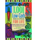 1,001 Low-Carb Recipes for Life: Hundreds of Delicious Recipes to Make Low-Carb Maintenance Easy and Fun