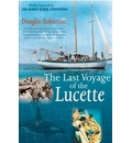 The Last Voyage of the Lucette: The Full, Previously Untold, Story of the Events First Described by the Author's Father, Dougal Robertson, in Survive the Savage Sea. Interwoven With the Original Narrative.