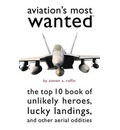 Aviation's Most Wanted: The Top 10 Book of Winged Wonders, Lucky Landings, and Other Aerial Oddities