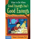 What to Do When Good Isn't Good Enough: The Real Deal on Perfectionism: a Guide for Kids