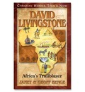 David Livingstone: Africa's Trailblazer: Christian Heroes: Then & Now