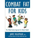 Combat Fat for Kids: The Whole-Family Approach to Optimal Health