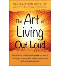 Art of Living Out Loud: How to Leave Behind Your Baggage and Pain to Become a Happy, Whole, Perfect Human Being with Unlimited Potential