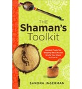 Shaman's Toolkit: Ancient Tools for Shaping the Life and World You Want to Live In