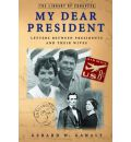 My Dear President: Letters Between Presidents and Their Wives