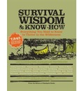 Survival Wisdom and Know-how: Everything You Need to Know to Thrive in the Wilderness