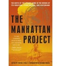 The Manhattan Project: The Birth of the Atomic Bomb by Its Creators, Eyewitnesses and Historians