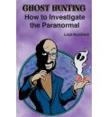 Ghost Hunting: How to Investigate the Paranormal