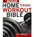 Mens Health Home Workout Bible: A Do-it-Yourself Guide to Burning Fat and Building Muscle