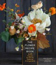 The Flower Recipe Book: 125 Magical, Sculptural, Seasonal Arrangements
