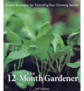 The 12-month Gardener: Simple Strategies for Extending Your Growing Season