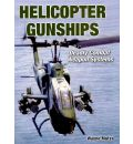 American Helicopter Gunships: Deadly Combat Weapon Systems