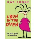 Bun in the Oven: The Real Guide to Pregnancy