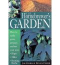 The Homebrewer's Garden: How to Easily Grow, Prepare, and Use Your Own Hops, Brewing Herbs, Malts