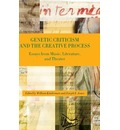 Genetic Criticism and the Creative Process: Essays from Music, Literature, and Theater