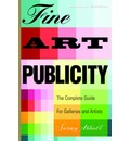 Fine Art Publicity: The Complete Guide for Artists, Galleries and Museums