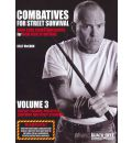 Combatives for Street Survival: Hard-Core Countermeasures for High-Risk Situations, Volume 3: Contact Training, Protective Equipment and Street Scenarios