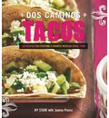 DOS Caminos Tacos - 100 Recipes for Everyone's Favorite Mexican Street Food