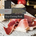 Dry-Curing Pork - Make Your Own Salami, Pancetta, Coppa, Prosciutto, and More