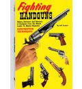 Fighting Handguns: History, Adventure, and Romance of Handguns from the Muzzle Loader to Modern Magnums
