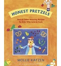 Honest Pretzels: and 64 Other Amazing Recipes for Cooks Ages 8 and Up