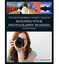 """The """"Photographer's Market"""" Guide to Building Your Photography Business"""