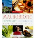 The Macrobiotic Community Cookbook: More Than 150 Recipes from Notable Cooks in the Macrobiotic Community