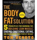 The Body Fat Solution: 5 Principles for Burning Fat, Building Lean Muscle, Ending Emotional Eating, and Maintaining Your Perfect Weight